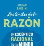 Atrapalibros, Julian Baggini Los limites de la razón