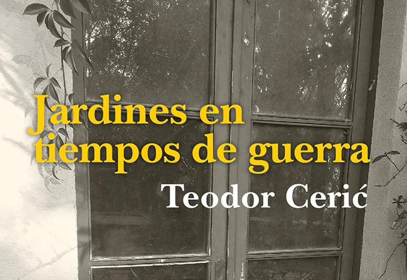 Jardines en tiempos de guerra Teodor Ceric